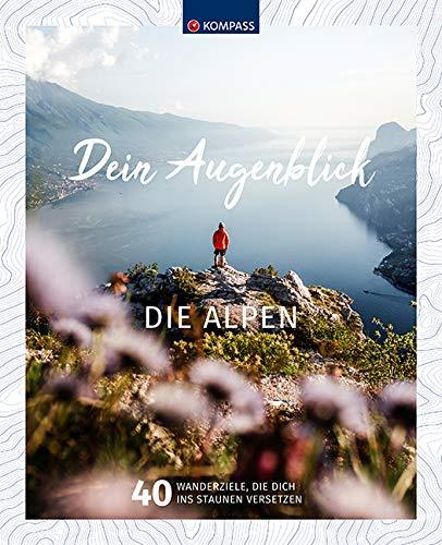 Wanderbildband Dein Augenblick Alpen: 40 Wanderziele, die dich ins Staunen versetzen (KOMPASS-Bildbände und Ratgeber, Band 1670)