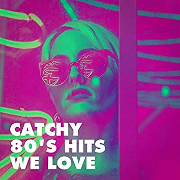 Catchy 80's Hits We Love