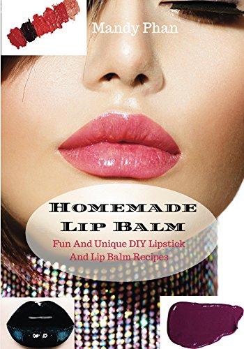Homemade Lip Balm: Fun And Unique DIY Lipstick And Lip Balm Recipes (DIY Makeup Book 1) (English Edition)