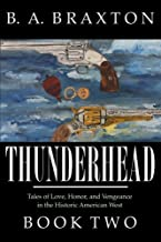 Thunderhead, Book Two: Tales of Love, Honor, and Vengeance in the Historic American West (Volume 2)