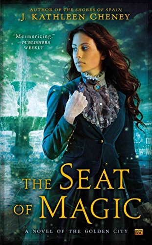 [(The Seat of Magic : A Novel of the Golden City)] [By (author) J. Kathleen Cheney] published on (July, 2015)