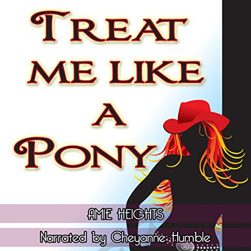 Treat Me Like a Pony                   By:                                                                                                                                 Amie Heights                               Narrated by:                                                                                                                                 Cheyanne Humble                      Length: 33 mins     1 rating     Overall 4.0