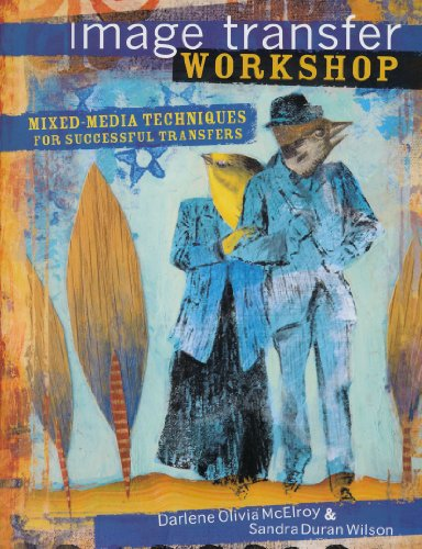 Compare Textbook Prices for Image Transfer Workshop: Mixed-Media Techniques for Successful Transfers  ISBN 9781600611605 by McElroy, Darlene Olivia,Wilson, Sandra Duran