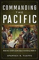 Commanding the Pacific: Marine Corps Generals in World War II
