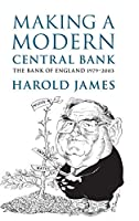 Making a Modern Central Bank: The Bank of England 1979–2003 (Studies in Macroeconomic History)