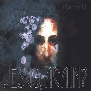 Jesus, Again?