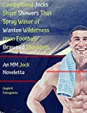 Campground Jocks Share Showers That Spray Water of Wanton Wilderness Upon Football-Brawned Shoulders: An MM Jock Noveletta