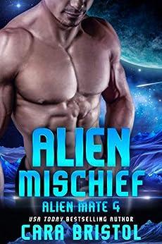 Alien Mischief (Alien Mate Book 4) by [Cara Bristol]