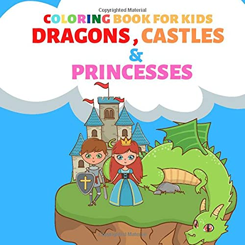 Coloring Book for Kids. Dragons, Castles & Princesses: Ideal for children - boys and girls 3-12 ages - Colour paperback - 8.5 x 8.5 Inches - Adorable - Cute - Fantasy - Creatures