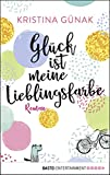 Glück ist meine Lieblingsfarbe: Roman (German Edition)
