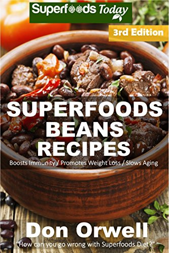 Superfoods Beans Recipes: Over 60 Quick & Easy Gluten Free Low Cholesterol Whole Foods Recipes full of Antioxidants & Phytochemicals (Beans Natural Weight Loss Transformation Book 1) by [Don Orwell]