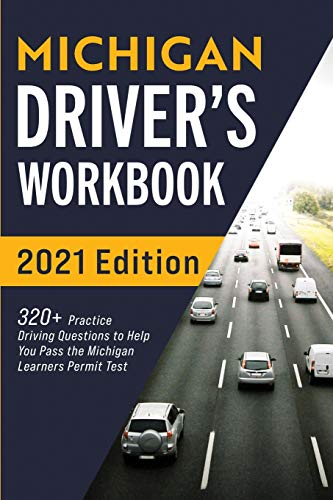 Michigan Driver's Workbook: 320+ Practice Driving Questions to Help You Pass the Michigan Learner's Permit Test