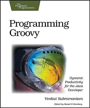 Programming Groovy: Dynamic Productivity for the Java Developer (Pragmatic Programmers)