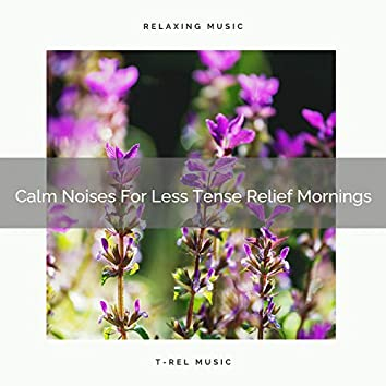 Calm Noises For Less Tense Relief Mornings