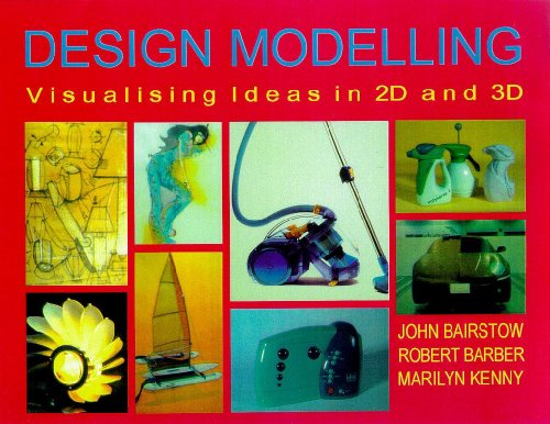 Design Modelling: Visualising Ideas in 2D and 3D