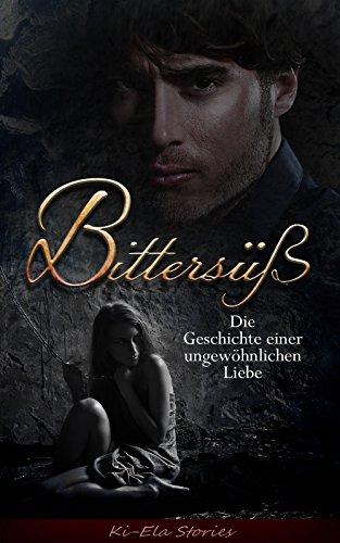 Bittersüß: Die Geschichte einer ungewöhnlichen Liebe
