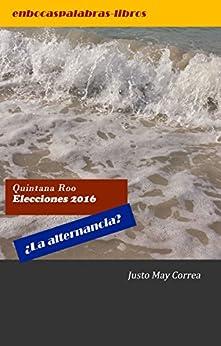 Quintana Roo Elecciones 2016 ¿La alternancia? (Spanish Edition) by [Yareck Caldelas, Diana Dzib]