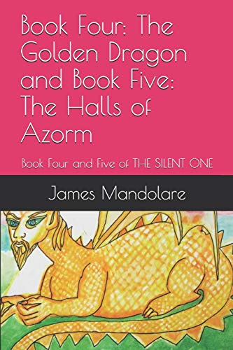 Book Four: The Golden Dragon and Book Five: The Halls of Azorm: Book Four and Five of THE SILENT ONE