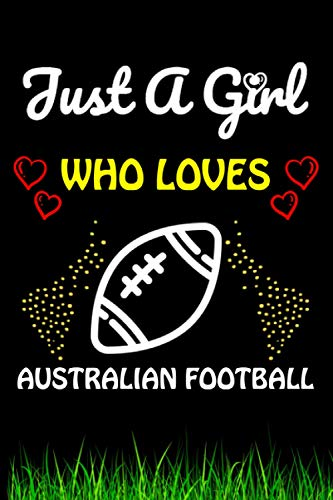 Just a Girl Who loves Australian Football: Australian Football Sports Lover Notebook/Journal For Cute Girls/Birthday Gift For Notebook For Christmas, Halloween And Thanksgiving Gift