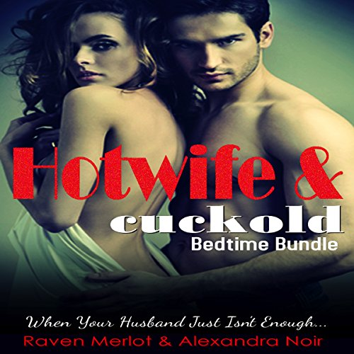 Hotwife and Cuckold Bedtime Bundle: Sometimes Your Husband Just Isn't Enough audiobook cover art