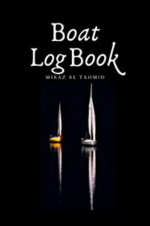 Boat Log Book: journal log book to Record Boat and Trip Information: Boat Maintenance Log Book, Fuel Log, Trip Log and Pas...