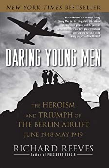 Daring Young Men: The Heroism and Triumph of The Berlin Airlift-June by [Richard Reeves]