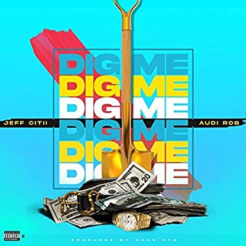 Dig Me (feat. Audi Rob)