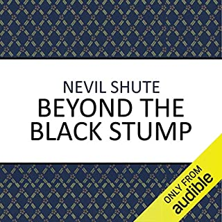 Beyond the Black Stump                   By:                                                                                                                                 Nevil Shute                               Narrated by:                                                                                                                                 Laurence Kennedy                      Length: 9 hrs and 16 mins     21 ratings     Overall 4.7