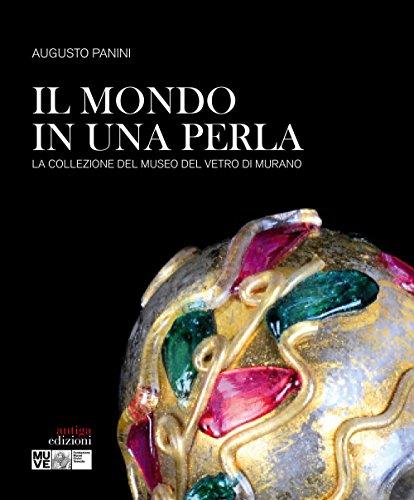 Il mondo in una perla. La collezione del Museo del vetro di Murano