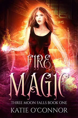 Fire Magic: A Three Moon Falls Paranormal Romance (Three Moon Falls Paranormal Romances Book 1)