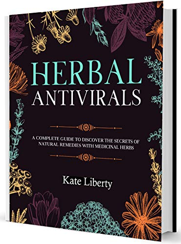 Herbal Antivirals: Discover the Secrets of Natural Remedies with Medicinal Herbs (Medicinal Herbs Collection) by [Kate Liberty]
