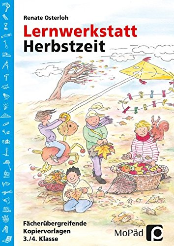 Lernwerkstatt Herbstzeit 3./4. Klasse: Fächerübergreifende Kopiervorlagen (Lernwerkstatt Sachunterricht)