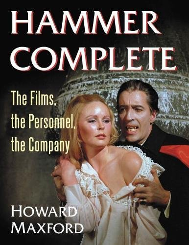 Maxford, H: Hammer Complete: The Films, the Personnel, the Company