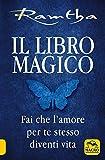 Il libro magico. Fai che l'amore per te stesso diventi vita