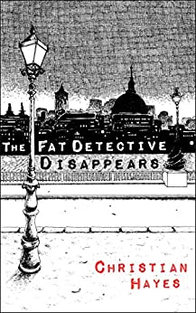 The Fat Detective Disappears: a fresh, funny and addictive amateur sleuth series (The Eugene Blake Series Book 3) by [Christian Hayes]