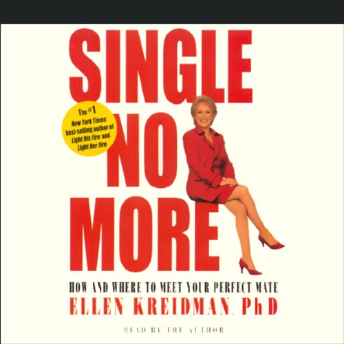 Single No More                   By:                                                                                                                                 Ellen Kreidman Ph.D.                               Narrated by:                                                                                                                                 Ellen Kreidman                      Length: 3 hrs and 7 mins     11 ratings     Overall 2.4