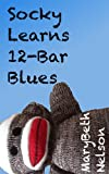 Socky Learns 12-Bar Blues (Socky Learns... Book 2)