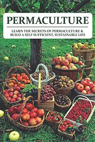 Permaculture Learn The Secrets Of Permaculture Build A Self Sufficient Sustainable Life Permaculture product image