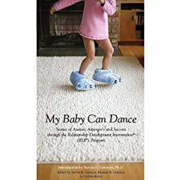 My Baby Can Dance: Stories of Autism, Asperger's and Sucess through the Relationship Development Intervention Program. by [Steven E. Gutstein]