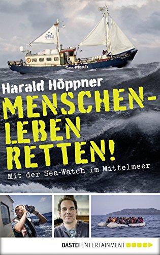 Menschenleben retten!: Mit der Sea-Watch im Mittelmeer