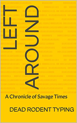 Left Around: A Chronicle of Savage Times (English Edition)