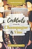 """Cocktails base Champagne & Vins"": Livre de Recettes de Cocktails au Champagne, Vin et Prosecco !"