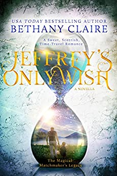 Jeffrey's Only Wish - A Novella: A Sweet, Scottish Time Travel Romance (The Magical Matchmaker's Legacy Book 6) by [Bethany Claire]