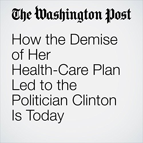 How the Demise of Her Health-Care Plan Led to the Politician Clinton Is Today audiobook cover art