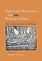 Fabulous Females and Peerless Pirs: Tales of Mad Adventure in Old Bengal