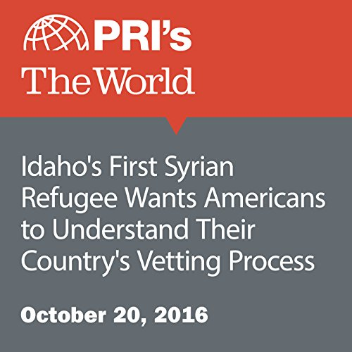 Idaho's First Syrian Refugee Wants Americans to Understand Their Country's Vetting Process cover art