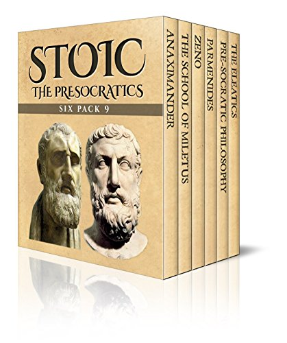 Stoic Six Pack 9: The PreSocratics – Anaximander, The School of Miletus, Zeno, Parmenides, Pre-Socratic Philosophy and The Eleatics (Illustrated)