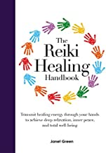 The Reiki Healing Handbook: Transmit Healing Energy Through Your Hands to Achieve Deep Relaxation, Inner Peace and Total Well Being