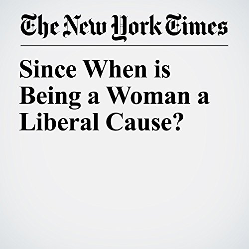 Since When Is Being a Woman a Liberal Cause? copertina