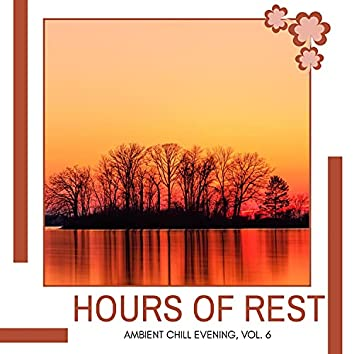 Hours Of Rest - Ambient Chill Evening, Vol. 6